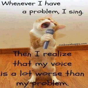 Whenever I Have a Problem I Sing